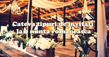 Cateva tipuri de invitati la o nunta romaneasca